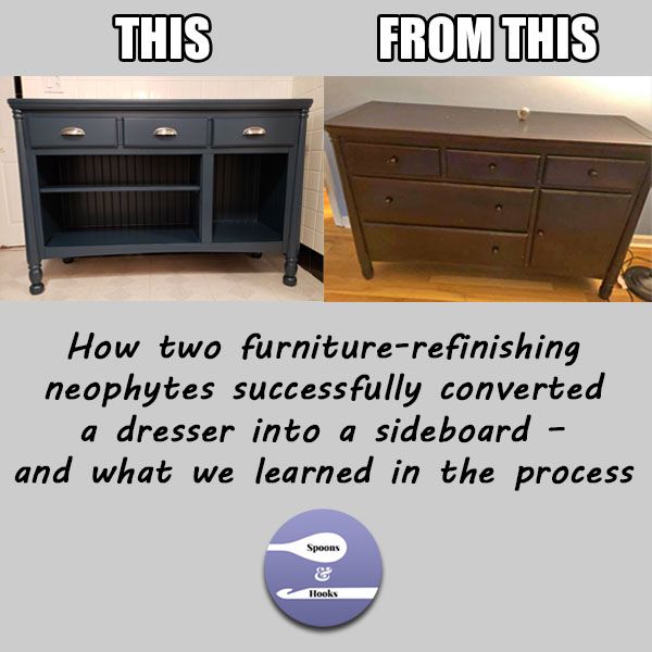 How two furniture-refinishing neophytes successfully converted a dresser into a sideboard – and what we learned in the process.